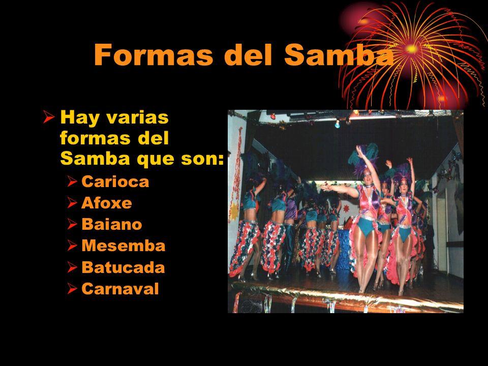 Formas del Samba Hay varias formas del Samba que son: Carioca Afoxe Baiano Mesemba Batucada Carnaval