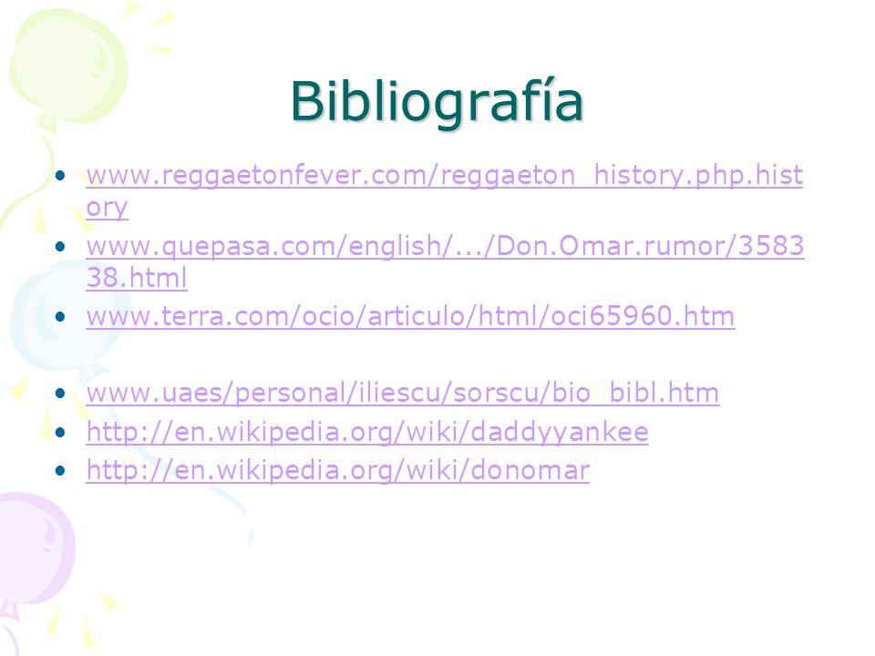 Bibliografía www.reggaetonfever.com/reggaeton_history.php.hist orywww.reggaetonfever.com/reggaeton_history.php.hist ory www.quepasa.com/english/.../Do