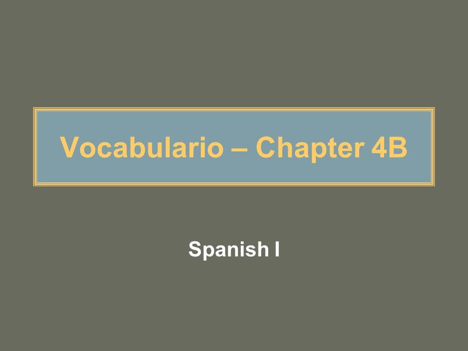 Vocabulario – Chapter 4B Spanish I