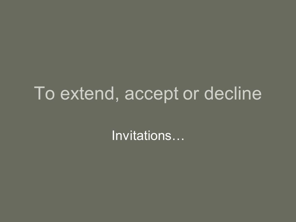 To extend, accept or decline Invitations…