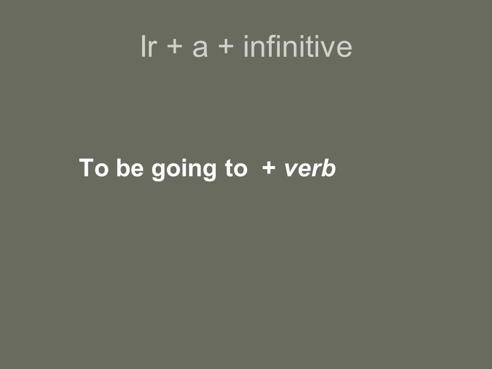 Ir + a + infinitive To be going to + verb