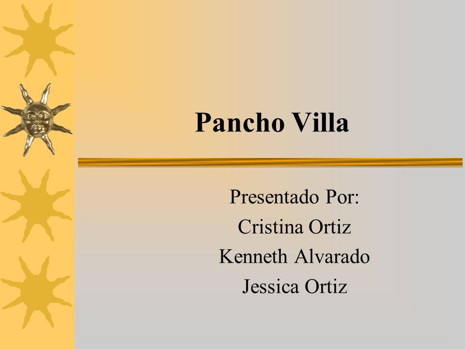 Work Cited http://www.popsubculture.com/pop/bio_project/p ancho_villa.html http://www.popsubculture.com/pop/bio_project/p ancho_villa.html http://www.who2.com/panchovilla.html http://www.bookrags.com/biography/pancho- villa/ http://www.bookrags.com/biography/pancho- villa/ http://history1900s.about.com/cs/panchovilla/p/p anchovilla.htm http://history1900s.about.com/cs/panchovilla/p/p anchovilla.htm