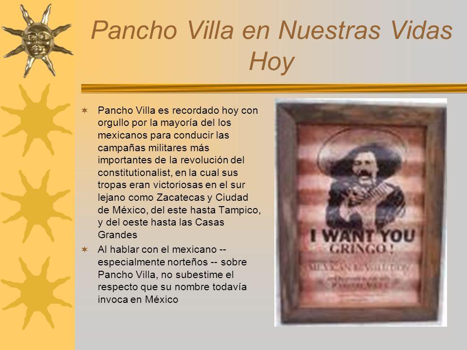 Pancho Villa en Nuestras Vidas Hoy Pancho Villa es recordado hoy con orgullo por la mayoría del los mexicanos para conducir las campañas militares más