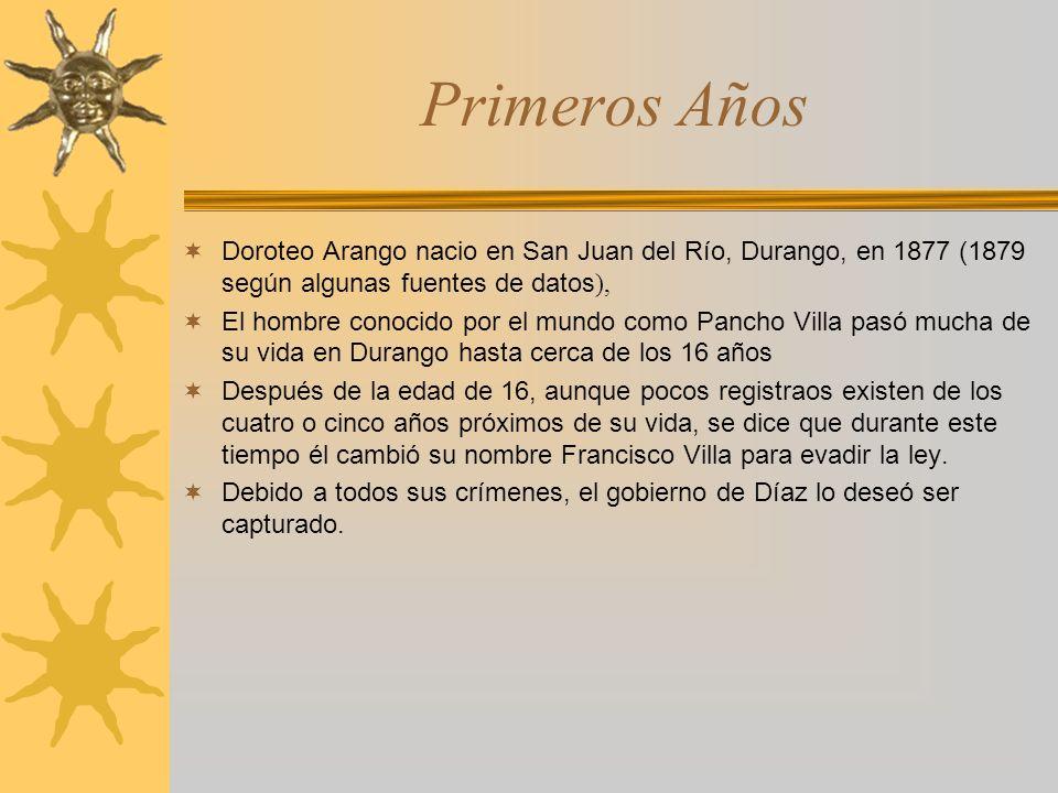 Primeros Años Doroteo Arango nacio en San Juan del Río, Durango, en 1877 (1879 según algunas fuentes de datos ), El hombre conocido por el mundo como