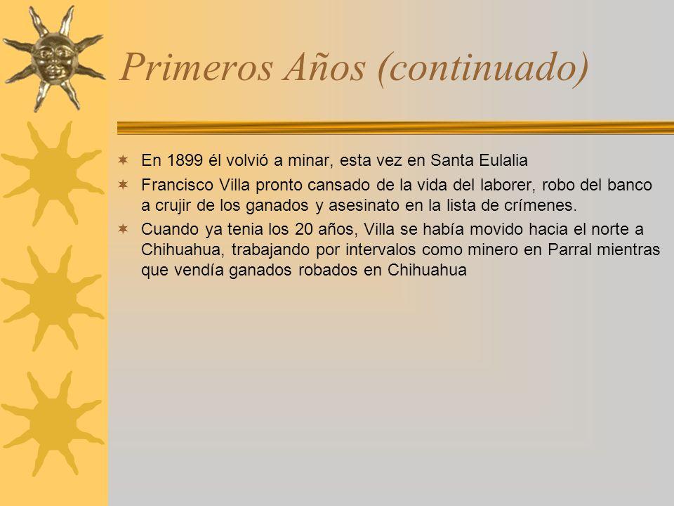 Primeros Años (continuado) En 1899 él volvió a minar, esta vez en Santa Eulalia Francisco Villa pronto cansado de la vida del laborer, robo del banco