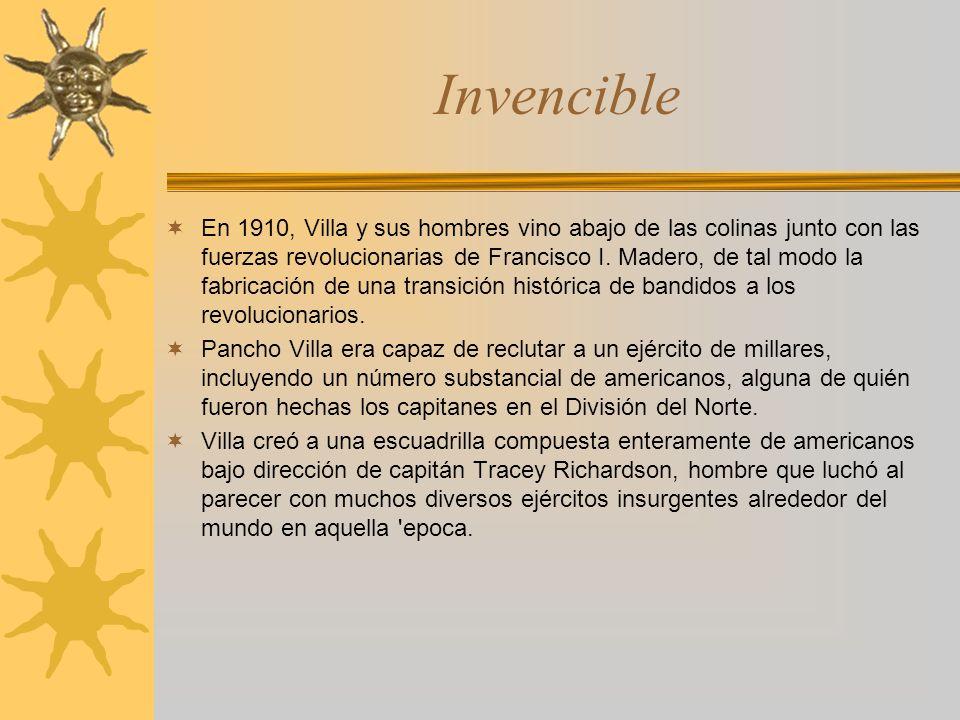 Invencible En 1910, Villa y sus hombres vino abajo de las colinas junto con las fuerzas revolucionarias de Francisco I. Madero, de tal modo la fabrica