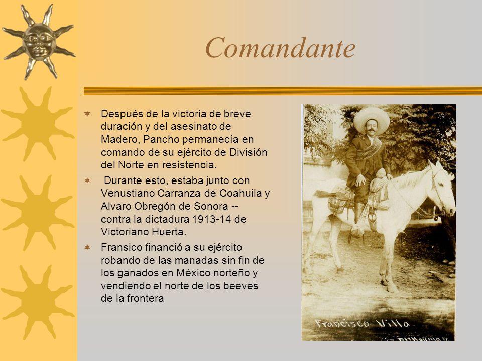 Comandante Después de la victoria de breve duración y del asesinato de Madero, Pancho permanecía en comando de su ejército de División del Norte en re