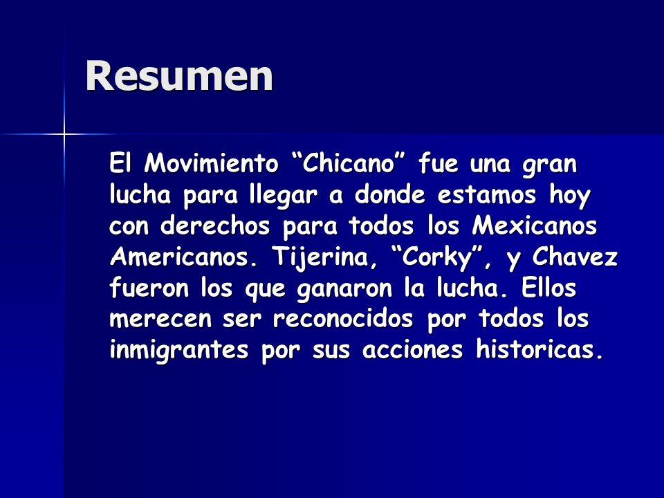 Resumen El Movimiento Chicano fue una gran lucha para llegar a donde estamos hoy con derechos para todos los Mexicanos Americanos. Tijerina, Corky, y