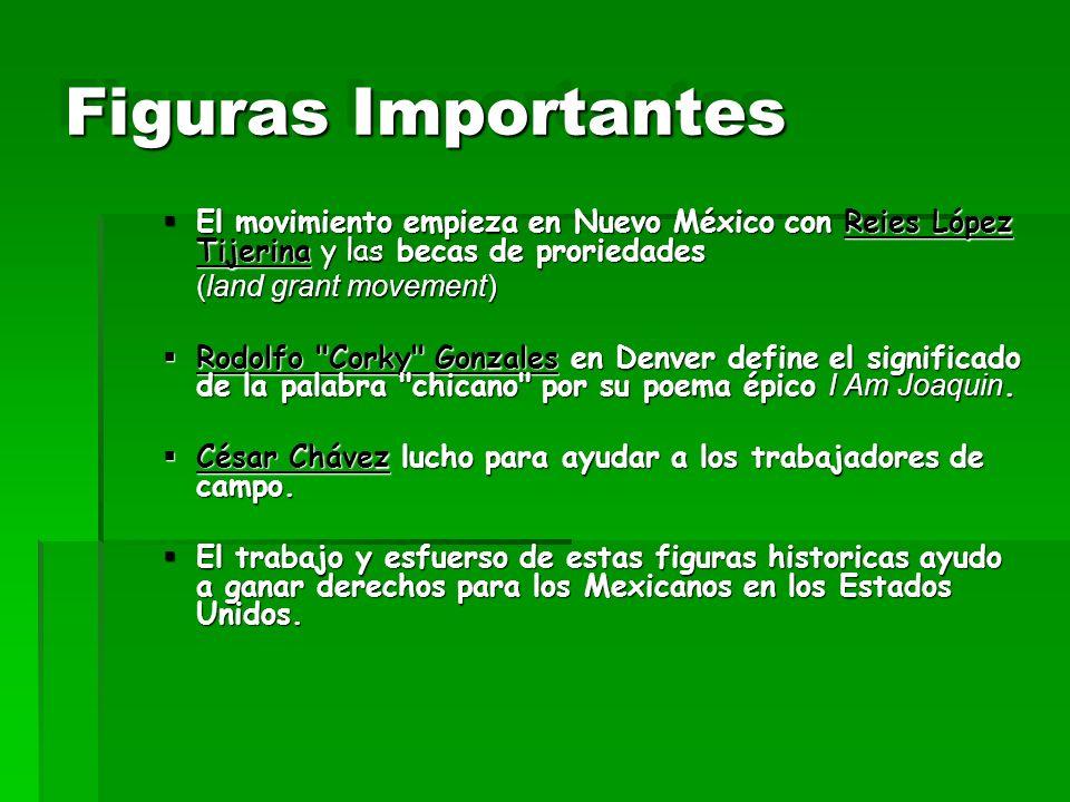 Figuras Importantes El movimiento empieza en Nuevo México con Reies López Tijerina y las becas de proriedades El movimiento empieza en Nuevo México co