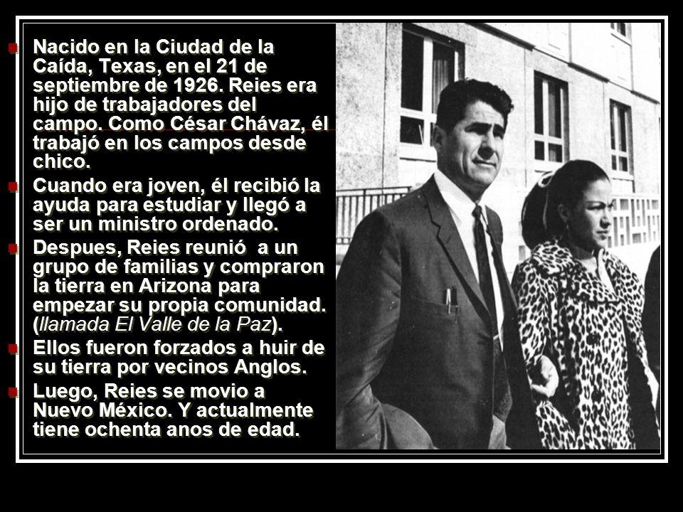 Nacido en la Ciudad de la Caída, Texas, en el 21 de septiembre de 1926. Reies era hijo de trabajadores del campo. Como César Chávaz, él trabajó en los
