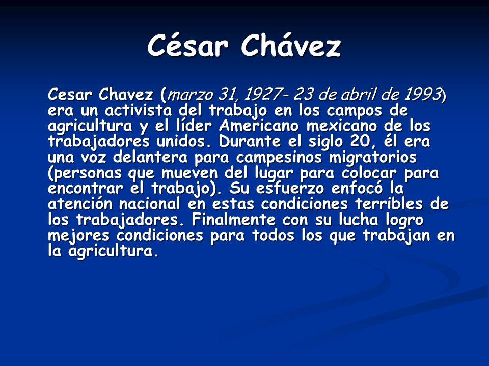 César Chávez Cesar Chavez (marzo 31, 1927- 23 de abril de 1993 ) era un activista del trabajo en los campos de agricultura y el líder Americano mexica