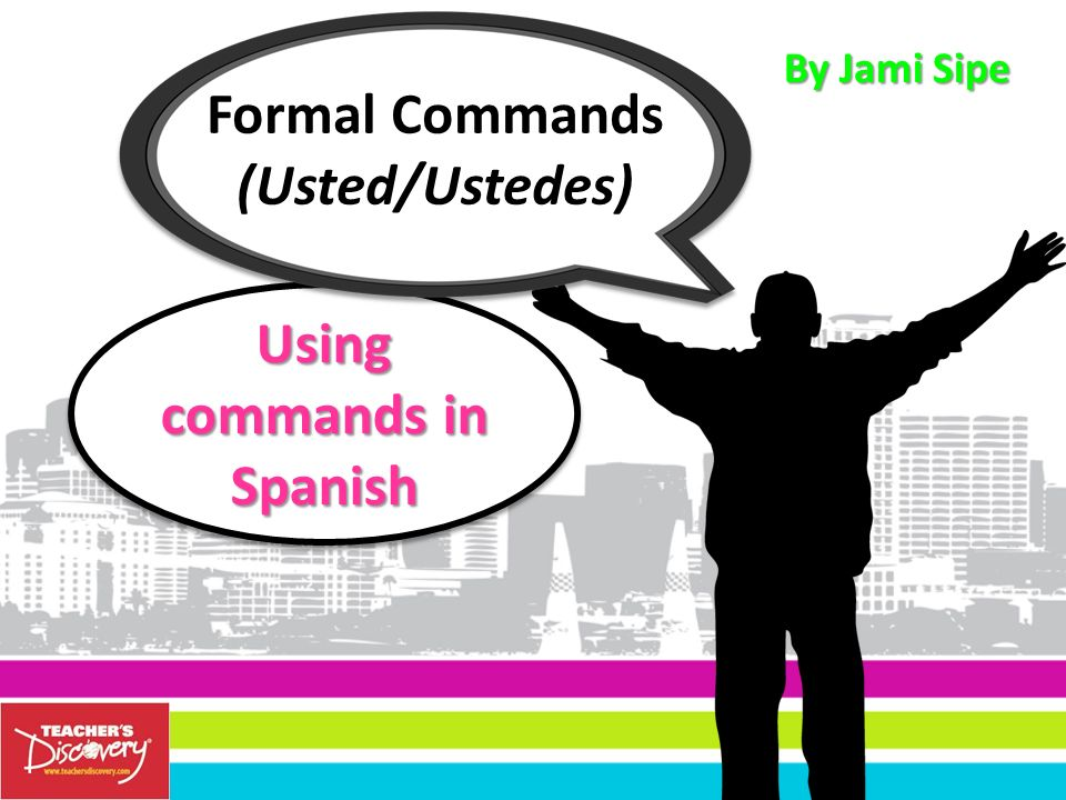 Give the usted and ustedes command for each.