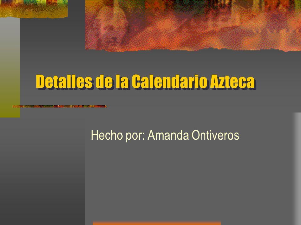 Detalles de la Calendario Azteca Hecho por: Amanda Ontiveros