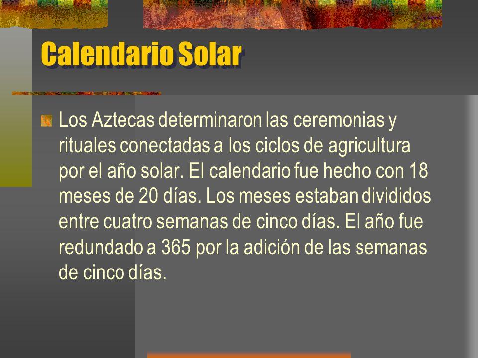 Calendario Solar Los Aztecas determinaron las ceremonias y rituales conectadas a los ciclos de agricultura por el año solar. El calendario fue hecho c