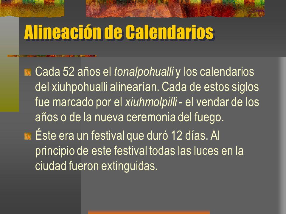 Alineación de Calendarios Cada 52 años el tonalpohualli y los calendarios del xiuhpohualli alinearían. Cada de estos siglos fue marcado por el xiuhmol