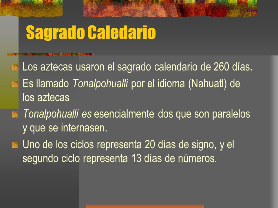 Los aztecas usaron el sagrado calendario de 260 días. Es llamado Tonalpohualli por el idioma (Nahuatl) de los aztecas Tonalpohualli es esencialmente d