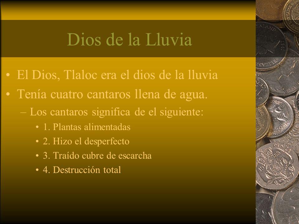 Dios de la Lluvia El Dios, Tlaloc era el dios de la lluvia Tenía cuatro cantaros llena de agua. –Los cantaros significa de el siguiente: 1. Plantas al