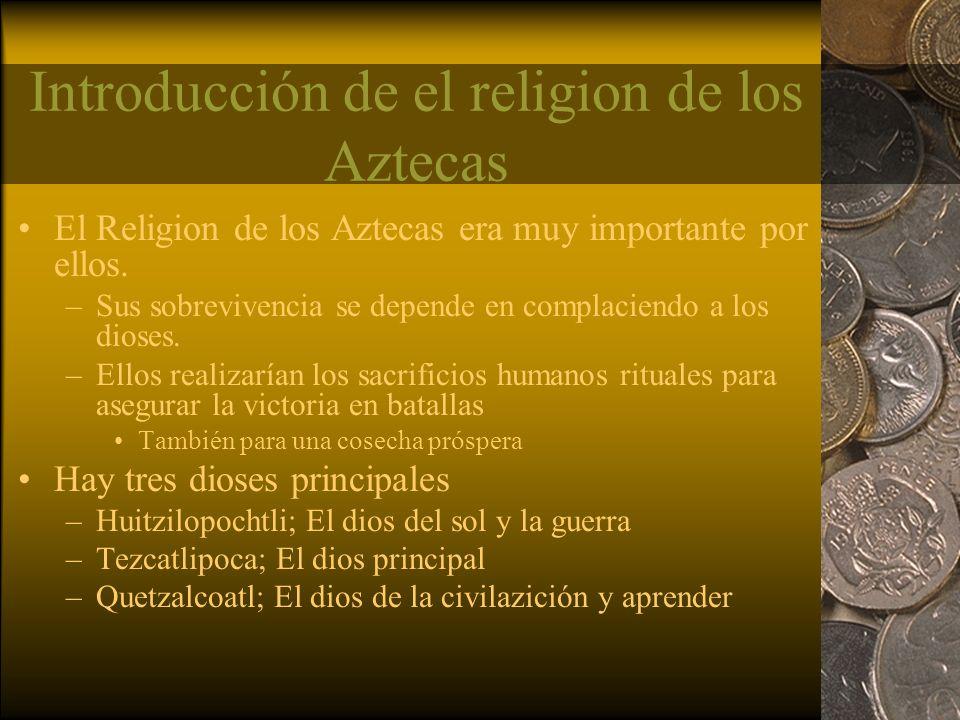Introducción de el religion de los Aztecas El Religion de los Aztecas era muy importante por ellos. –Sus sobrevivencia se depende en complaciendo a lo