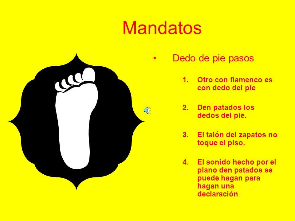 Mandatos Trabajo del pie 1.Primero vamos a hagan el golpe. Golpe es un tipo de paso del flamenco. 2.Éstos son los pasos básicos del flamenco que se de