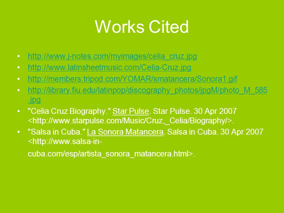 Works Cited http://www.j-notes.com/myimages/celia_cruz.jpg http://www.latinsheetmusic.com/Celia-Cruz.jpg http://members.tripod.com/YOMAR/smatancera/So