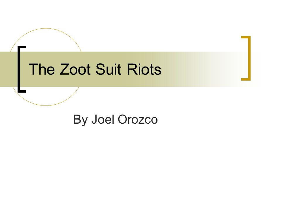 The Zoot Suit Riots By Joel Orozco