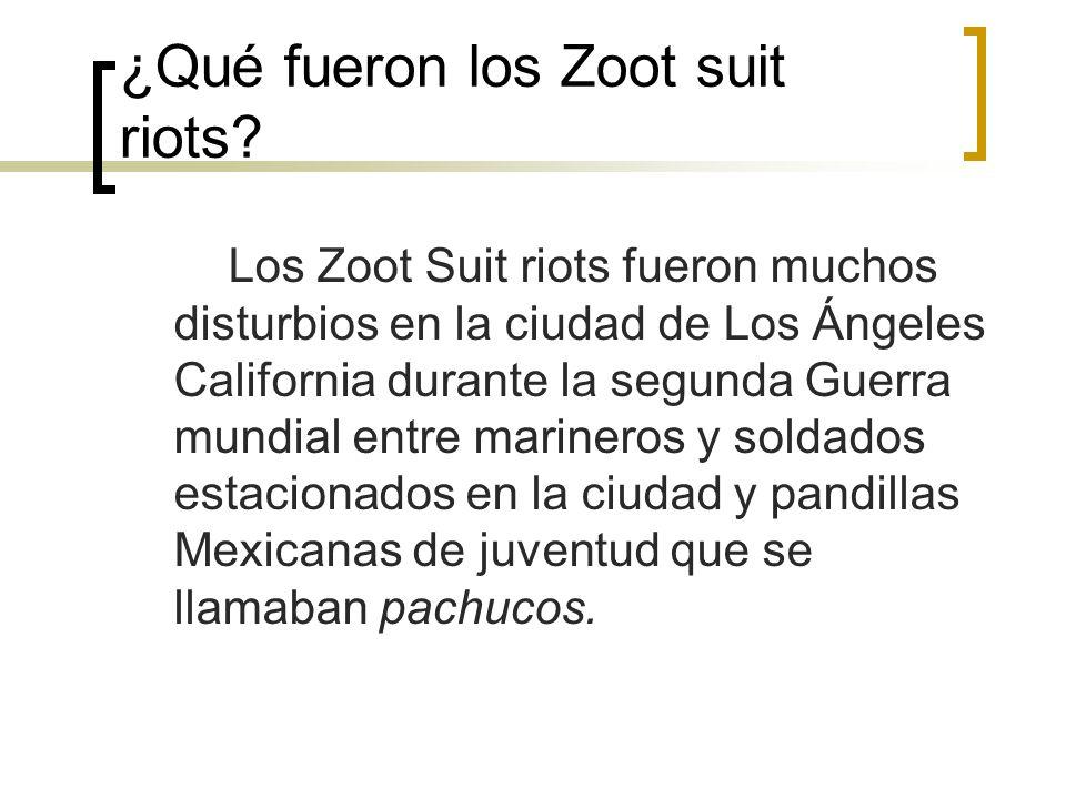 ¿Qué fueron los Zoot suit riots? Los Zoot Suit riots fueron muchos disturbios en la ciudad de Los Ángeles California durante la segunda Guerra mundial