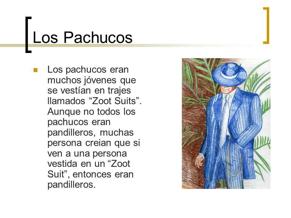 Los Pachucos Los pachucos eran muchos jóvenes que se vestían en trajes llamados Zoot Suits. Aunque no todos los pachucos eran pandilleros, muchas pers
