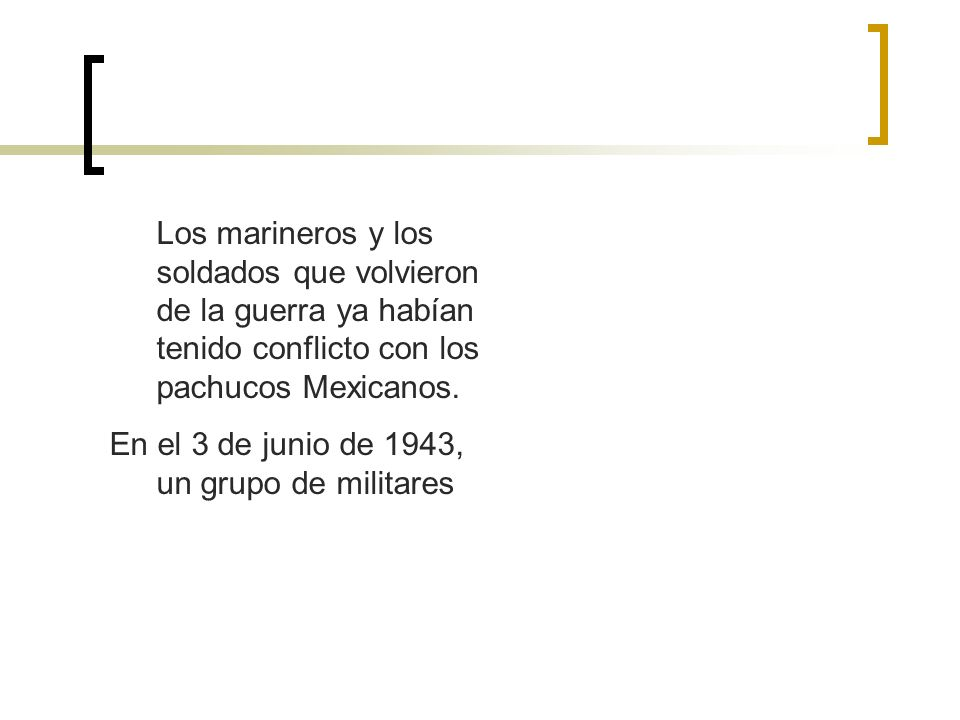 Los marineros y los soldados que volvieron de la guerra ya habían tenido conflicto con los pachucos Mexicanos. En el 3 de junio de 1943, un grupo de m