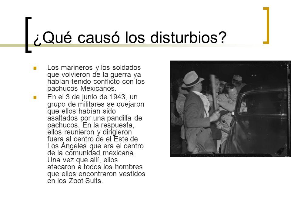 ¿Qué causó los disturbios? Los marineros y los soldados que volvieron de la guerra ya habían tenido conflicto con los pachucos Mexicanos. En el 3 de j