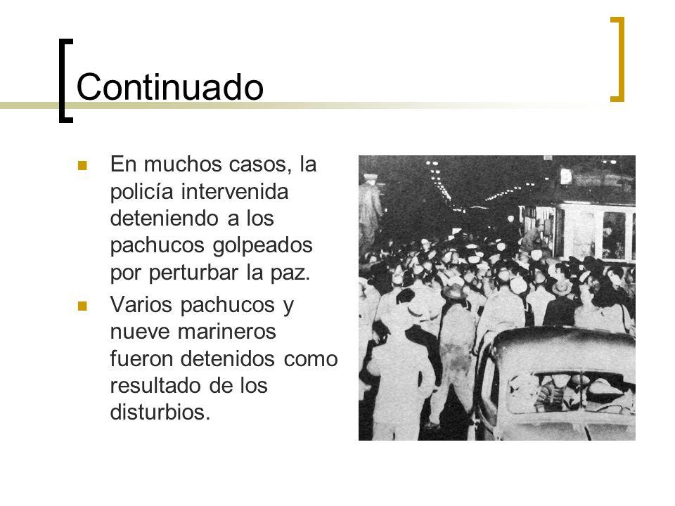 Continuado En muchos casos, la policía intervenida deteniendo a los pachucos golpeados por perturbar la paz. Varios pachucos y nueve marineros fueron