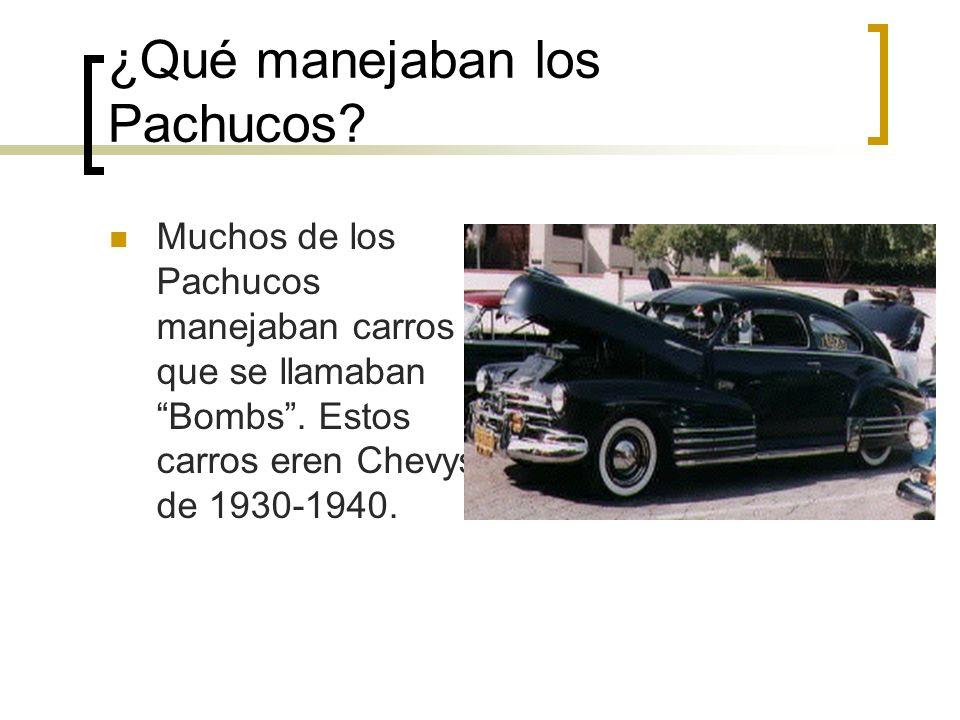 ¿Qué manejaban los Pachucos? Muchos de los Pachucos manejaban carros que se llamaban Bombs. Estos carros eren Chevys de 1930-1940.