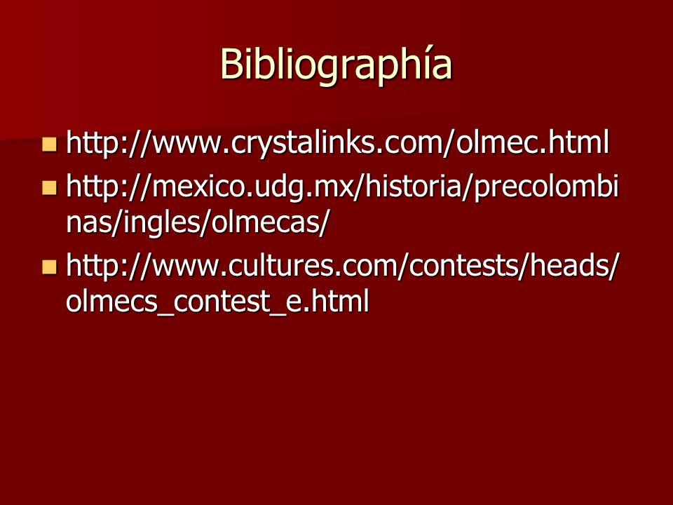 Bibliographía http:// www.crystalinks.com/olmec.html http:// www.crystalinks.com/olmec.html http://mexico.udg.mx/historia/precolombi nas/ingles/olmeca
