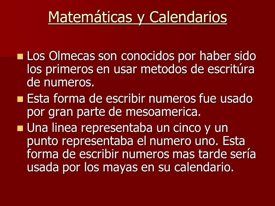 Matemáticas y Calendarios Los Olmecas son conocidos por haber sido los primeros en usar metodos de escritúra de numeros. Los Olmecas son conocidos por
