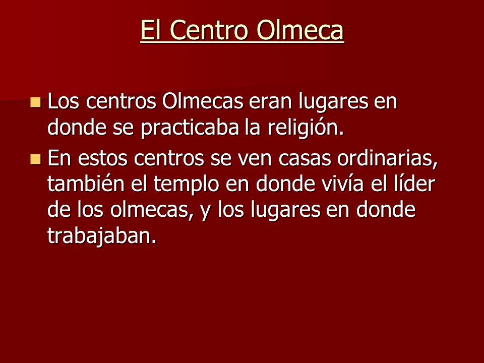 El Centro Olmeca Los centros Olmecas eran lugares en donde se practicaba la religión. Los centros Olmecas eran lugares en donde se practicaba la relig