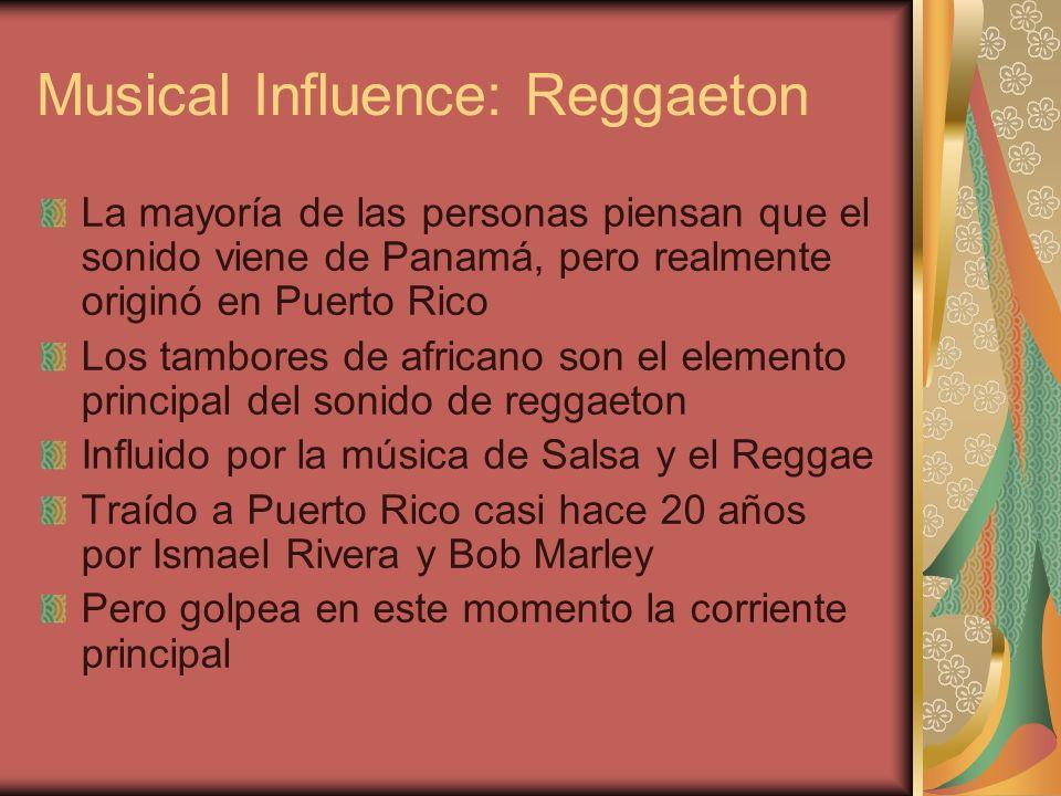 Musical Influence: Reggaeton La mayoría de las personas piensan que el sonido viene de Panamá, pero realmente originó en Puerto Rico Los tambores de a