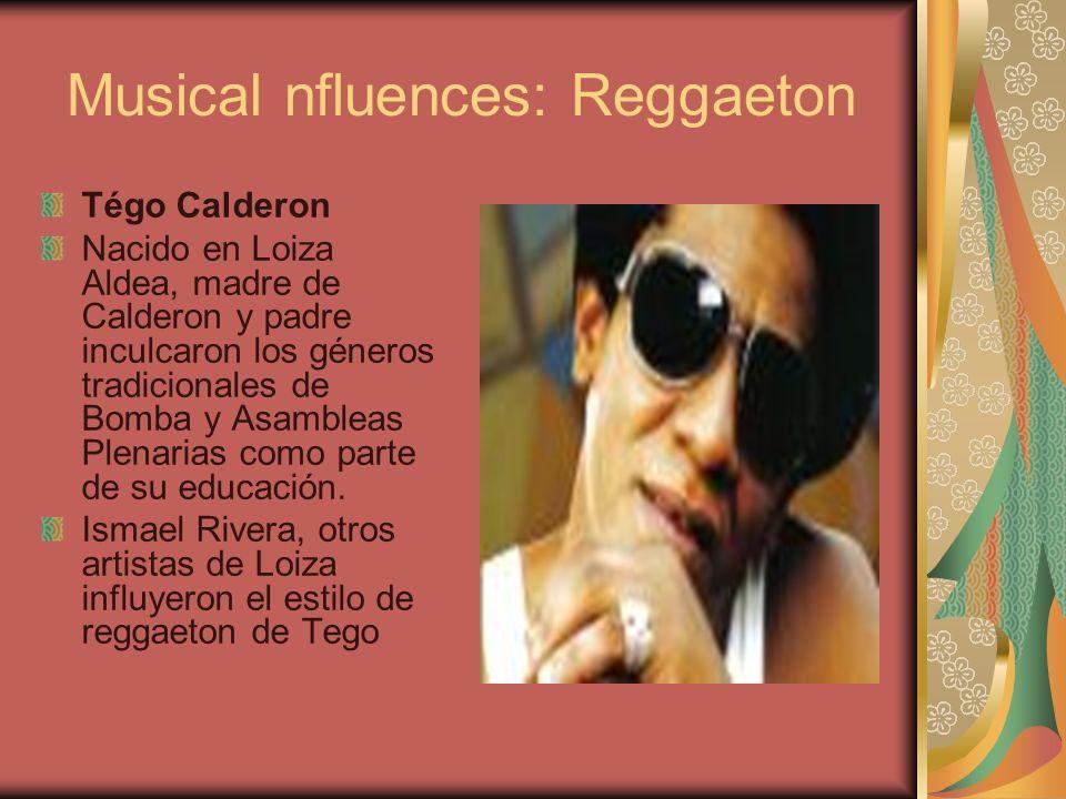 Musical nfluences: Reggaeton Tégo Calderon Nacido en Loiza Aldea, madre de Calderon y padre inculcaron los géneros tradicionales de Bomba y Asambleas