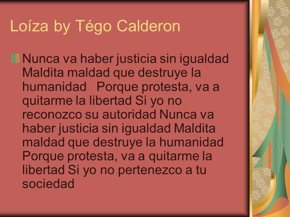 Loíza by Tégo Calderon Nunca va haber justicia sin igualdad Maldita maldad que destruye la humanidad Porque protesta, va a quitarme la libertad Si yo
