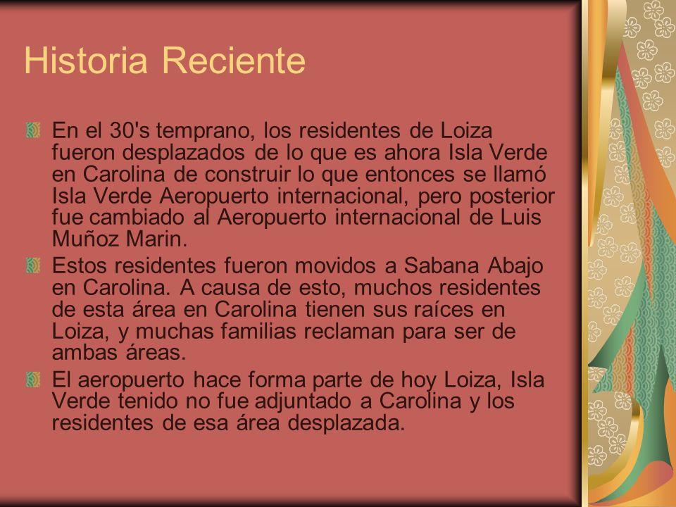 Historia Reciente En el 30's temprano, los residentes de Loiza fueron desplazados de lo que es ahora Isla Verde en Carolina de construir lo que entonc