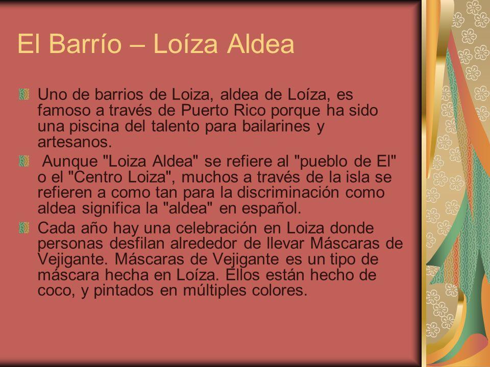 El Barrío – Loíza Aldea Uno de barrios de Loiza, aldea de Loíza, es famoso a través de Puerto Rico porque ha sido una piscina del talento para bailari