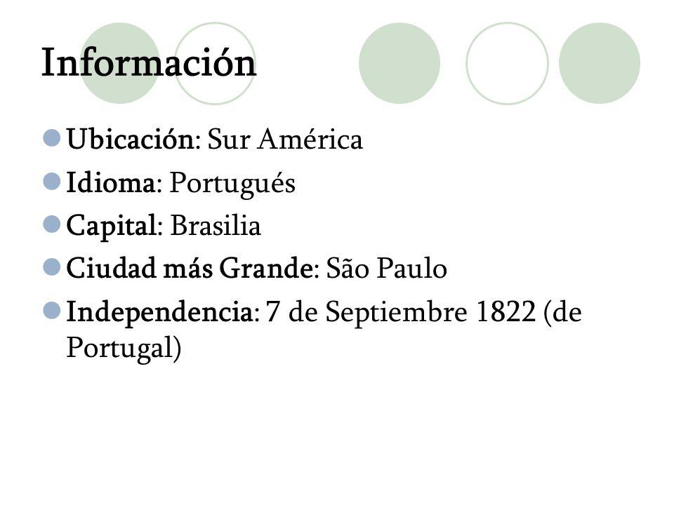 Información Ubicación: Sur América Idioma: Portugués Capital: Brasilia Ciudad más Grande: São Paulo Independencia: 7 de Septiembre 1822 (de Portugal)