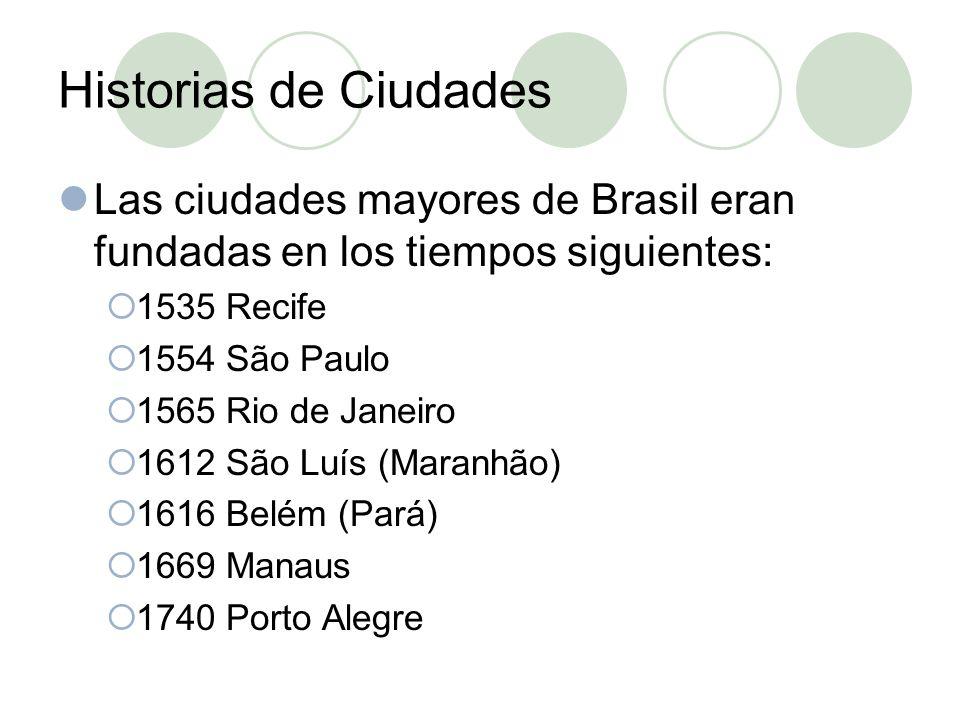 Historias de Ciudades Las ciudades mayores de Brasil eran fundadas en los tiempos siguientes: 1535 Recife 1554 São Paulo 1565 Rio de Janeiro 1612 São