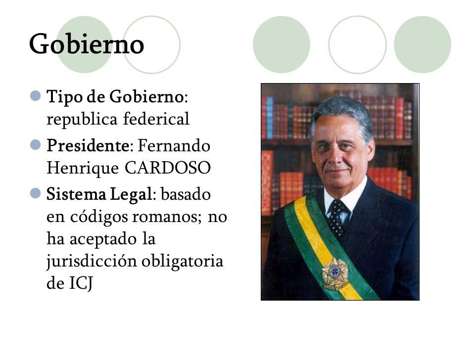 Gobierno Tipo de Gobierno: republica federical Presidente: Fernando Henrique CARDOSO Sistema Legal: basado en códigos romanos; no ha aceptado la juris