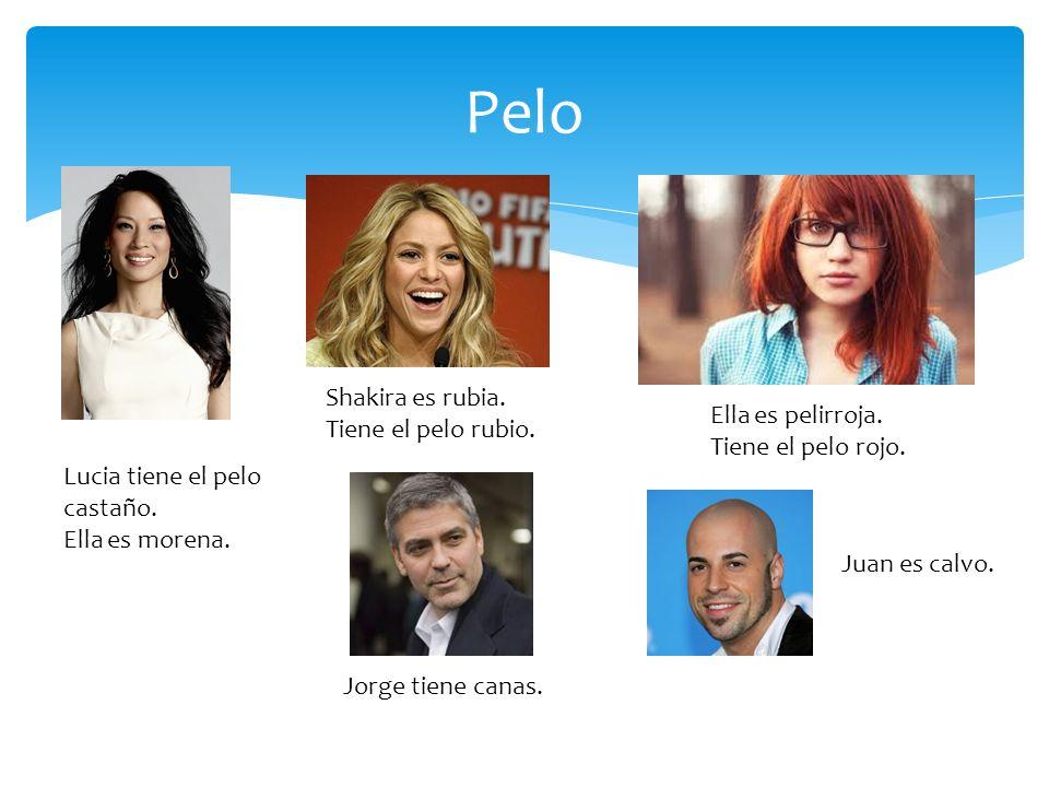 Pelo Lucia tiene el pelo castaño. Ella es morena. Shakira es rubia. Tiene el pelo rubio. Ella es pelirroja. Tiene el pelo rojo. Jorge tiene canas. Jua