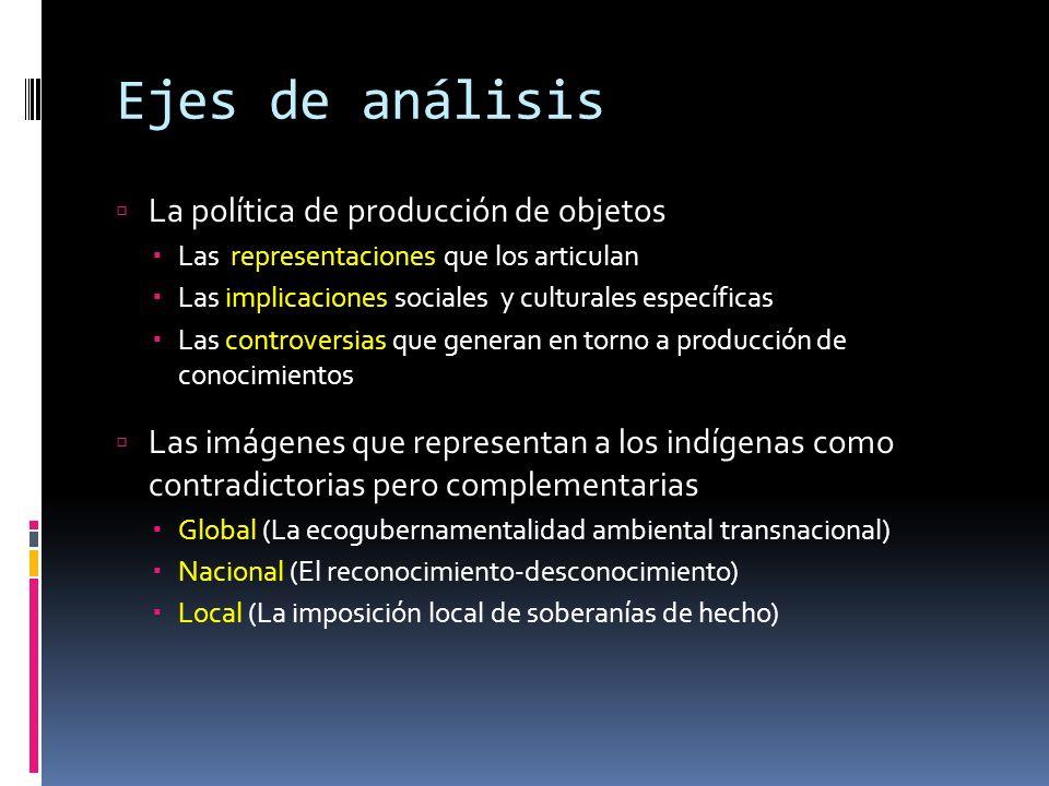 Ejes de análisis La política de producción de objetos Las representaciones que los articulan Las implicaciones sociales y culturales específicas Las c