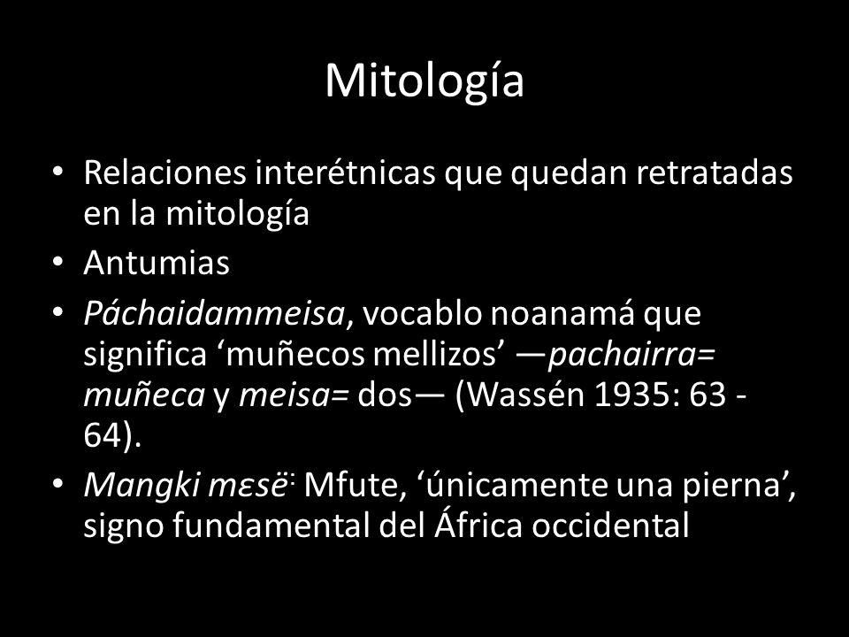 Mitología Relaciones interétnicas que quedan retratadas en la mitología Antumias Páchaidammeisa, vocablo noanamá que significa muñecos mellizos pachairra= muñeca y meisa= dos (Wassén 1935: 63 - 64).