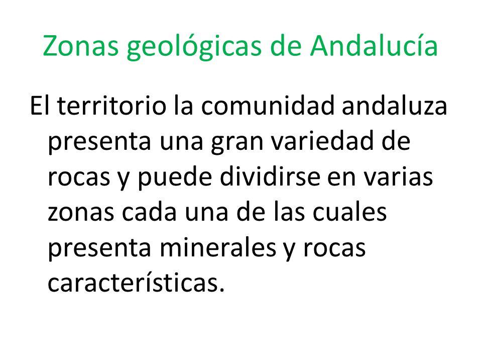 Zonas geológicas de Andalucía El territorio la comunidad andaluza presenta una gran variedad de rocas y puede dividirse en varias zonas cada una de la