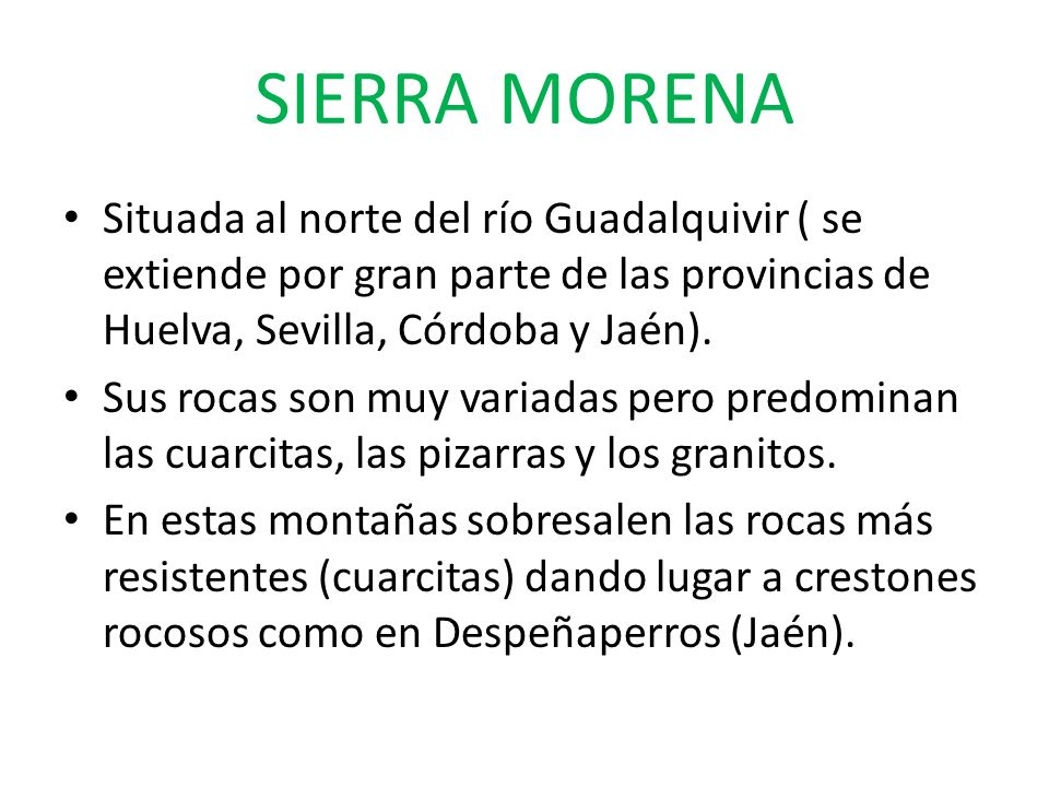 SIERRA MORENA Situada al norte del río Guadalquivir ( se extiende por gran parte de las provincias de Huelva, Sevilla, Córdoba y Jaén). Sus rocas son