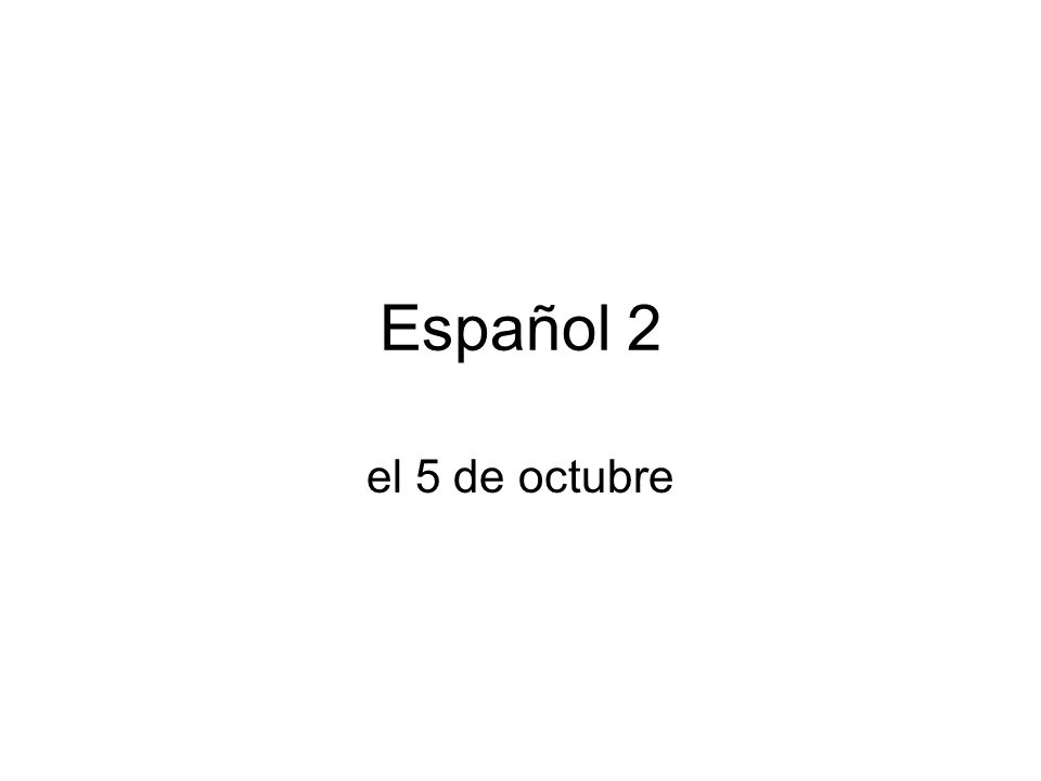 Español 2 el 5 de octubre