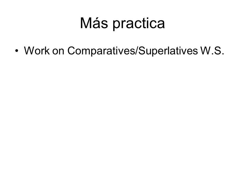 Más practica Work on Comparatives/Superlatives W.S.