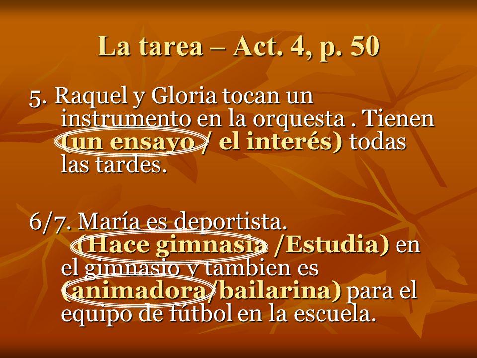 La tarea – Act. 4, p. 50 3. Por eso, canta en (el coro /el ensayo) 4.